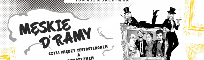 Ada w obsadzie spektaklu MĘSKIE D'RAMY czyli między testosteronem a reumatyzmem.